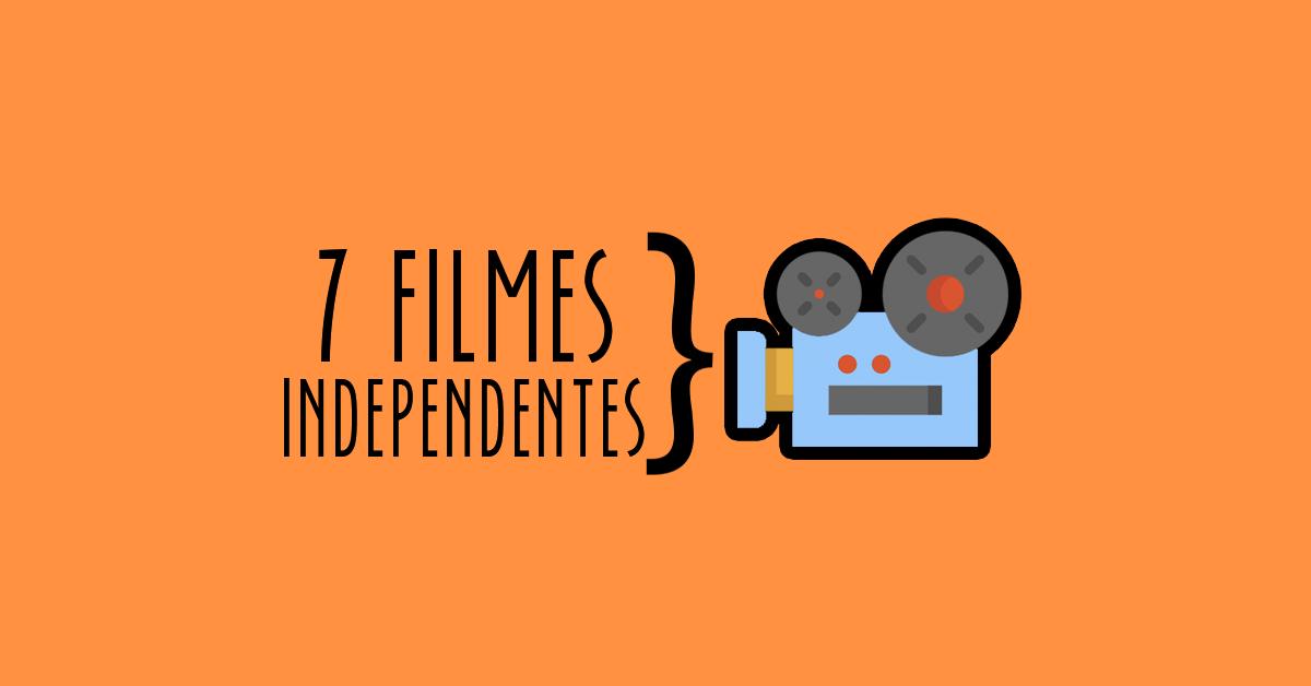 7 filmes independentes que você precisa ver