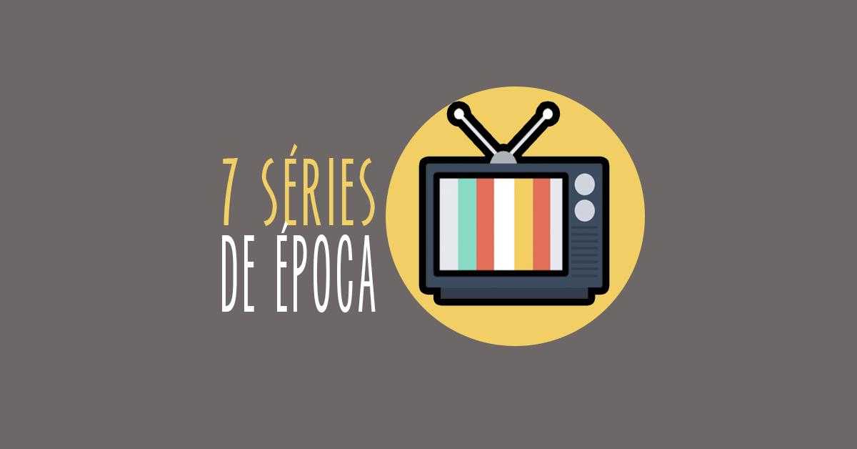 7 séries de época