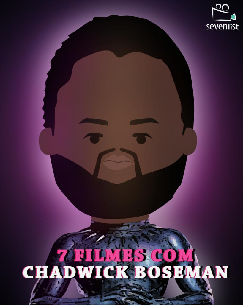 Seven List - Filmes com Chadwick Boseman